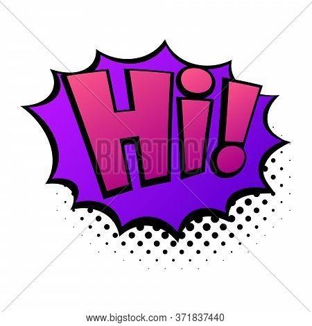 Comic Lettering Hi. Comic Speech Bubble With Emotional Text Hi. Vector Bright Dynamic Cartoon Illust