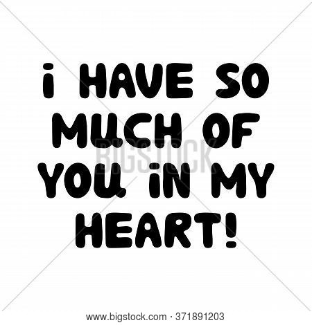 I Have So Much Of You In My Heart. Cute Hand Drawn Bauble Lettering. Isolated On White Background. V