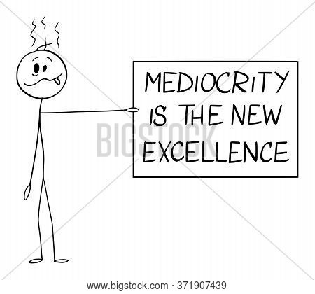 Cartoon Stick Figure Drawing Conceptual Illustration Of Silly Or Stupid Man Holding Mediocrity Is Th