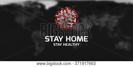 Stay Home - Quarantine Poster. 3d Illustration Against Dark World Map. New Strain Under Microscope.