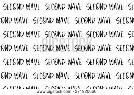 Pattern Made From Second Wave Words In Black On White Isolated Background. Concept Of Fear Of Second