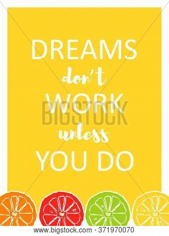 Template Poster With Motivation Quote Dreams Do Not Work Unless You Do With Hand Draw Citrus Fruit S