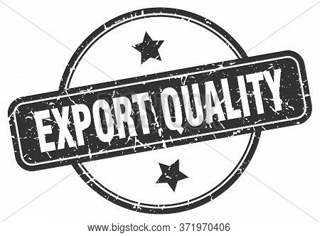 Export Quality Grunge Stamp. Export Quality Round Vintage Stamp