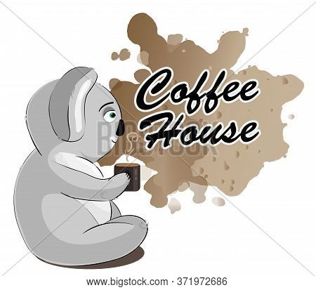 Koala Bear With Cup Of Coffee. Poster For Coffe Shop. Or Logo, Picture For Coffe House.