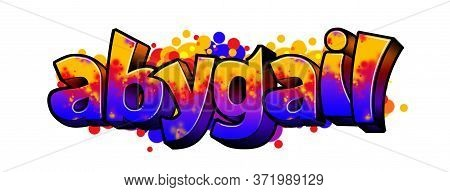 Abygail. A Cool Graffiti Name Illustration Inspired By Graffiti And Street Art Culture. Vivid Vibran