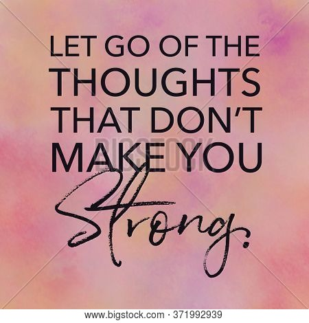 Quote - Let go of the thoughts that don't make you strong