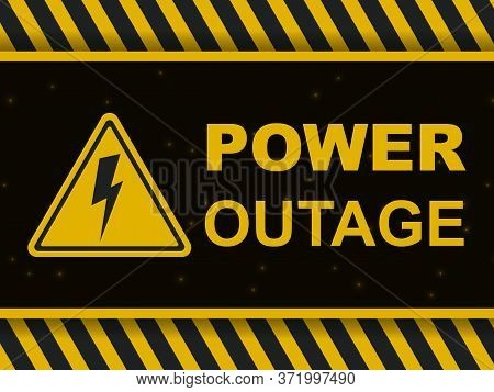 Power Outage Warning Banner. Power Outage Icon And Sign On A Black And Yellow Vector Background. Bla