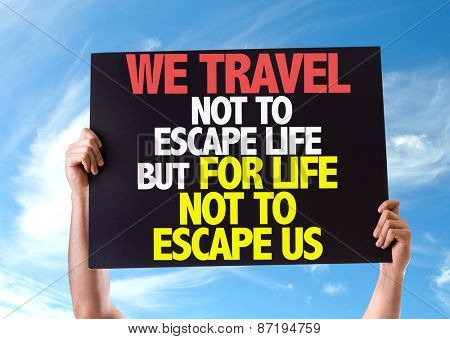 We Travel Not To Escape Life But For Life Not To Escape Us card with sky background poster