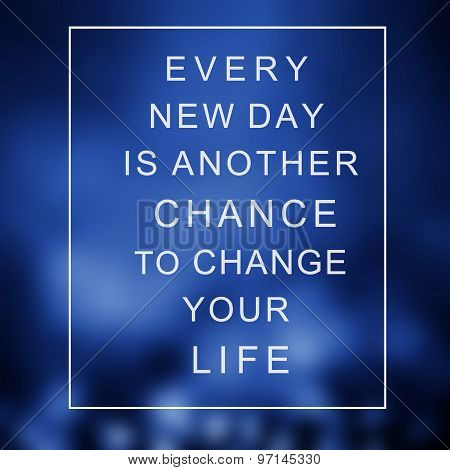 Motivational Quote Over Abstract Background With Lights Every New Day Is Another Chance To Change Yo
