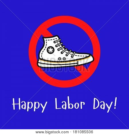 Vector outline illustration with the sport shoe in the prohibition sign. Cool concept for happy labor day illustration. Happy labor day traditional sign.