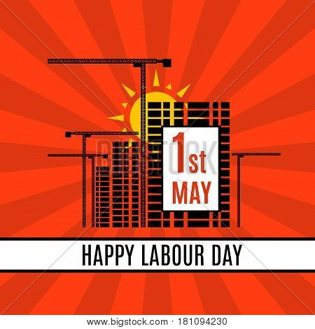 1st May  Happy Labor Day banner or poster template with cranes, new city buildings and sunrise. Vector illustration
