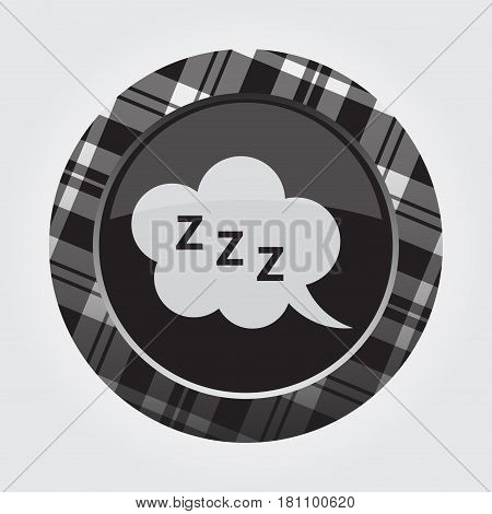 black isolated button with gray black and white tartan pattern on the border - light gray ZZZ speech bubble icon in front of a gray background