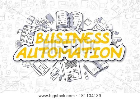 Business Automation - Sketch Business Illustration. Yellow Hand Drawn Text Business Automation Surrounded by Stationery. Doodle Design Elements.