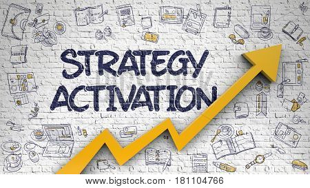 Strategy Activation - Modern Illustration with Hand Drawn Elements. White Brickwall with Strategy Activation Inscription and Orange Arrow. Development Concept. 3d.