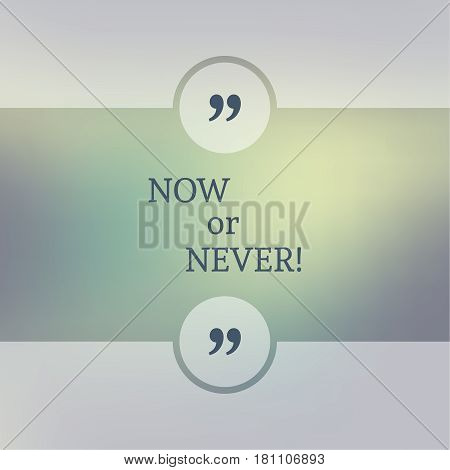 Abstract Blurred Background. Inspirational quote. wise saying in square. for web, mobile app. Now or never.