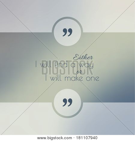 Abstract Blurred Background. Inspirational quote. wise saying in square. for web, mobile app. Either I will find a way, or I will make one