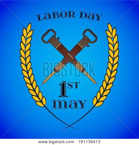 May Day. May 1st. Labor Day background with crossed jackhammers and wheat ears over blue. Poster, greeting card or brochure template, symbol of work and labor, vector icon