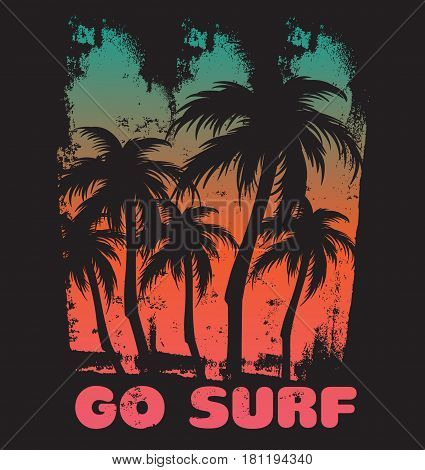 Go surf. Quote typographical background with vintage texture and illustration of plams. Template for card poster postcard banner print for t-shirt.