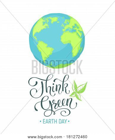 Think green wording. Earth day poster. Cartoon Earth planet isolated on white background. Save our planet.