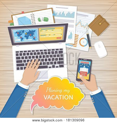 Planning Vacation Concept. Businessman at work plans his summer vacation. Mobile applications, web site on the smartphone and laptop screen, booking in advance, map, hands on the desk.Trip plan Vector