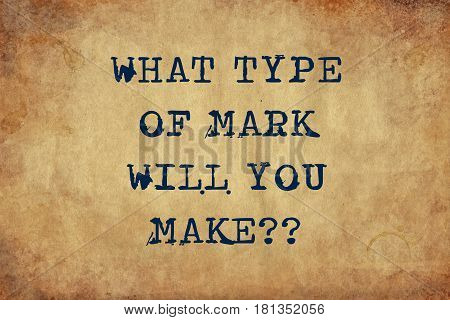 Inspiring motivation quote of what type of mark will you make with typewriter text Turn Knowledge into Action. Distressed Old Paper with Typing image.