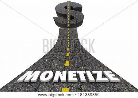 Monetize Road Word Dollar Sign Make Earn Money Revenue 3d Illustration