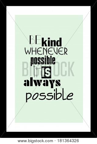 Lettering quotes motivation about life quote. Calligraphy Inspirational quote. Be kind whenever possible. It is always possible.