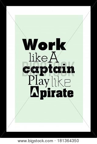 Lettering quotes motivation about life quote. Calligraphy Inspirational quote. Work like a captain play like a pirate.