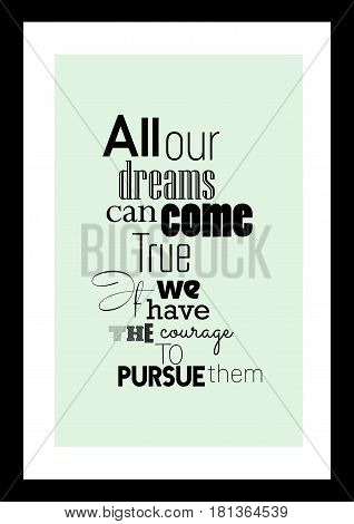 Lettering quotes motivation about life quote. Calligraphy Inspirational quote. All your dreams can come, true we have the courage to pursue them.