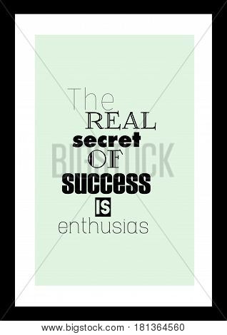 Lettering quotes motivation about life quote. Calligraphy Inspirational quote. The real secret of success is enthusiasm.