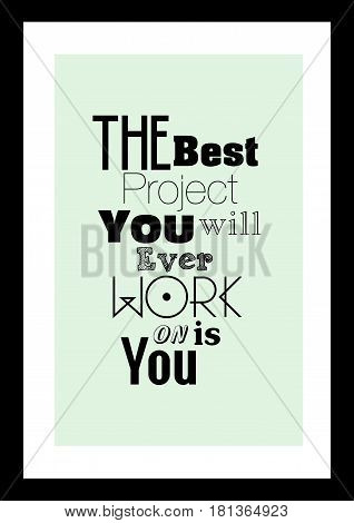 Lettering quotes motivation about life quote. Calligraphy Inspirational quote. The best project you will ever work on is you.