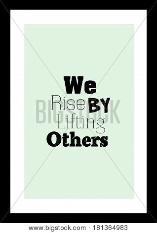 Lettering quotes motivation about life quote. Calligraphy Inspirational quote. We rise by lifting others.