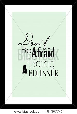 Lettering quotes motivation about life quote. Calligraphy Inspirational quote. Don't be afraid of being a beginner.