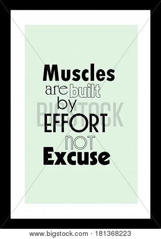 Lettering quotes motivation about life quote. Calligraphy Inspirational quote. Muscle are built by effort not excuse.