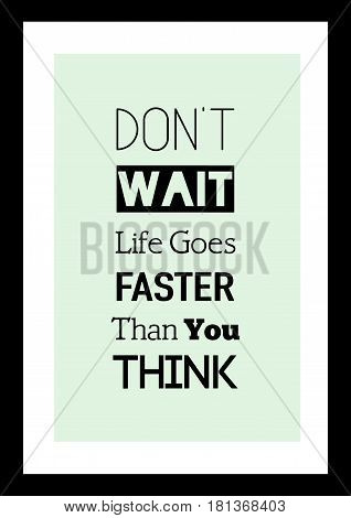 Lettering quotes motivation about life quote. Calligraphy Inspirational quote. Don't wait life goes faster than you think.
