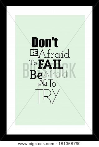 Lettering quotes motivation about life quote. Calligraphy Inspirational quote. Don't be afraid to fail, be afraid not to try.