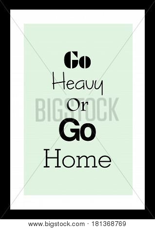 Lettering quotes motivation about life quote. Calligraphy Inspirational quote. Go heavy, go home.