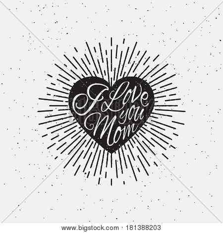 'I Love You Mom' vintage grunge hand lettering with heart and rays for t-shirt apparel print poster card design etc. Vector Illustration.