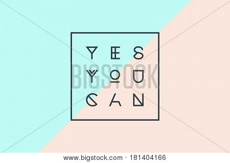 Poster with text Yes You Can for emotion, motivation, positive in geometric style. Concept design for t-shirt, greeting card, post card, poster. Colorful banner, geometric font. Vector Illustration