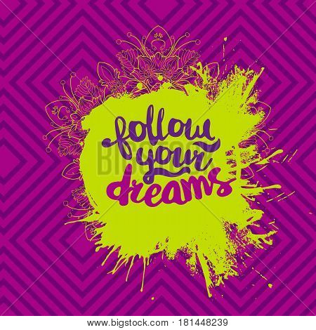Ink blob splash card with motivational quote Follow your dreams. Beautiful ornated background. Modern calligraphy text. Vector illustration for poster, flyer, banner and card