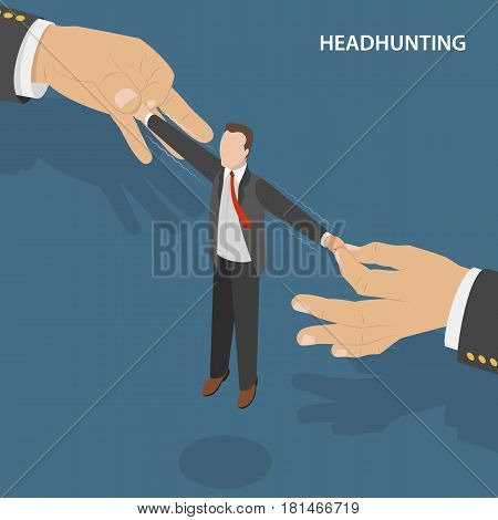 Headhunting flat isometric vector concept. Two big hands are pulling the specialist to one's side.
