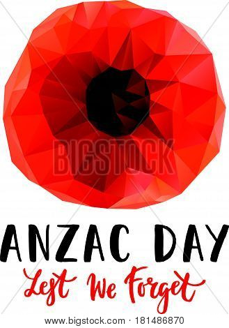 Vector illustration of a geometrical bright poppy flower. Remembrance day symbol. Lest we forget lettering. Anzac day lettering.