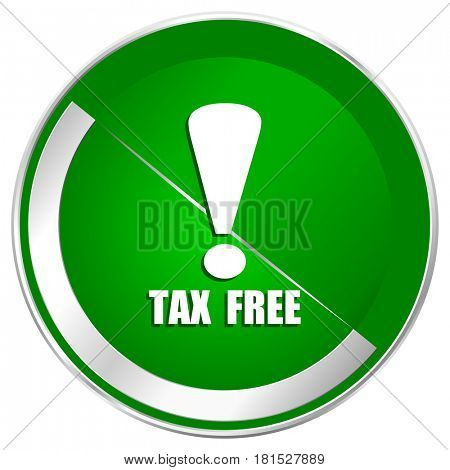 Tax free silver metallic border green web icon for mobile apps and internet.