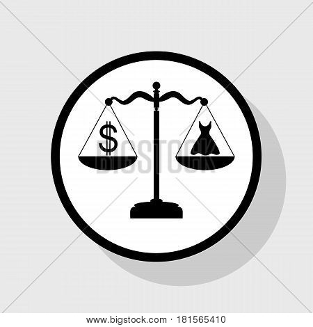 Dress and dollar symbol on scales. Vector. Flat black icon in white circle with shadow at gray background.