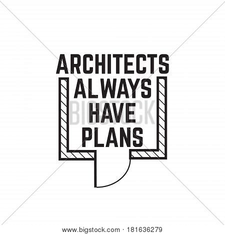 Architects always have plans.Quote minimalistic typographical background isolated. Template for card banner poster print for t-shirt.