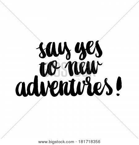 Say yes to new adventures!. The inscription hand-drawing of ink on a white background. Vector Image. It can be used for website design article phone case poster t-shirt mug etc.