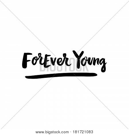 Forever young! The inscription hand-drawing of ink on a white background. Vector Image. It can be used for website design article phone case poster t-shirt mug etc.