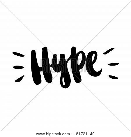 Hype. The inscription hand-drawing of back ink on a white background. Vector Image. It can be used for website design, article, phone case, poster, t-shirt,  mug etc.