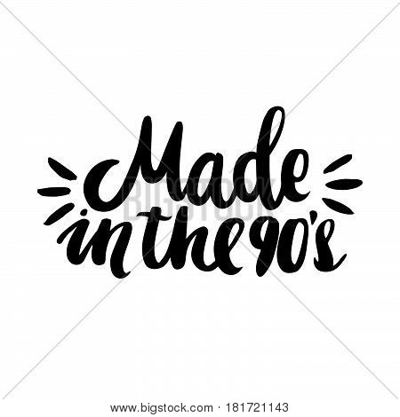 Made in the 90s! The inscription hand-drawing of black ink on a white background. It can be used for website design article phone case poster t-shirt mug etc.