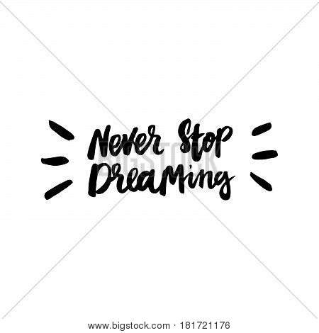 Never stop dreaming! The inscription hand-drawing of ink on a white background. Vector Image. It can be used for website design article phone case poster t-shirt mug etc.